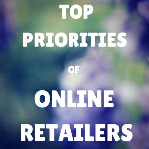 top priorities of online retailers