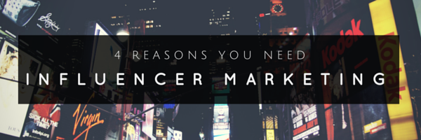 4 reasons you need influencer marketing
